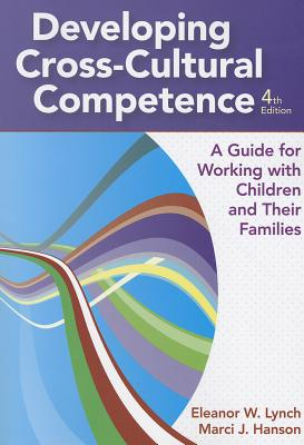 Developing Cross-Cultural Competence By Lynch, Eleanor W. (EDT)/ Hanson, Marci J. (EDT)